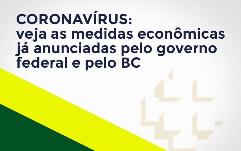 Coronavírus: Veja As Medidas Econômicas Já Anunciadas Pelo Governo Federal E Pelo Bc Notícias E Artigos Contábeis - Contabilidade na Barra da Tijuca