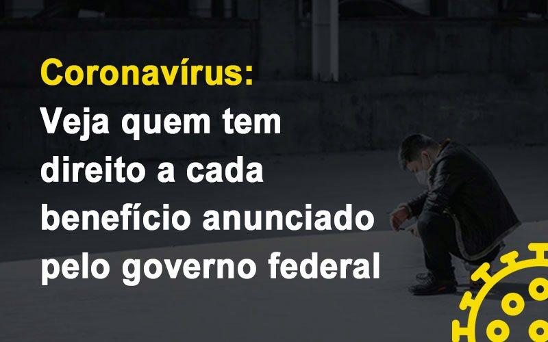 Coronavirus Veja Quem Tem Direito A Cada Beneficio Anunciado Pelo Governo Notícias E Artigos Contábeis - Contabilidade na Barra da Tijuca