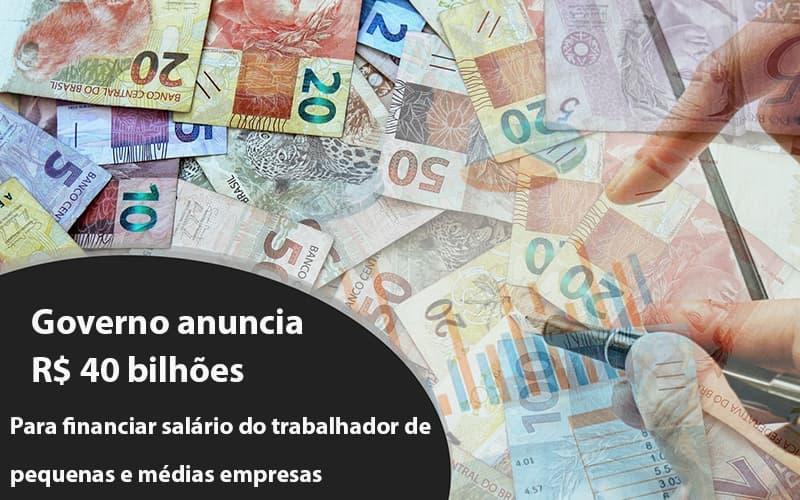 Governo Anuncia R$ 40 Bi Para Financiar Salário Do Trabalhador De Pequenas E Médias Empresas Notícias E Artigos Contábeis - Contabilidade na Barra da Tijuca