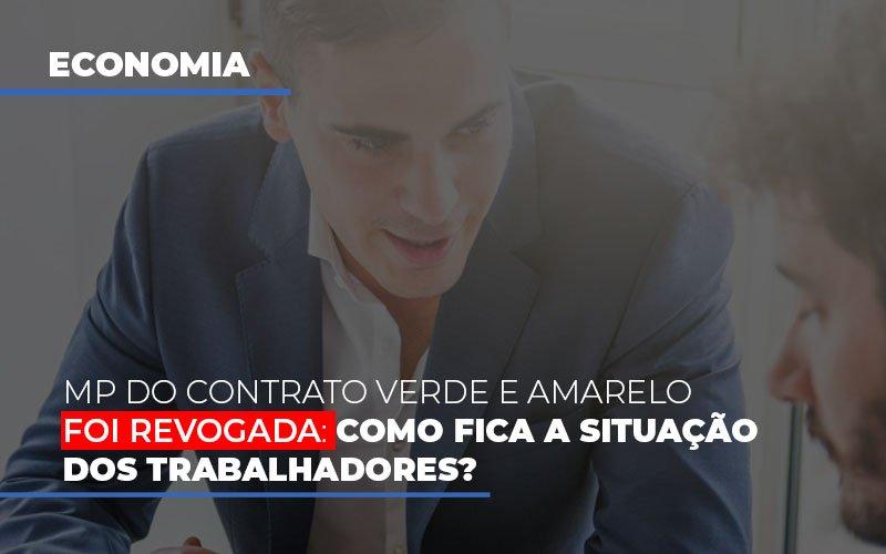 Mp Do Contrato Verde E Amarelo Foi Revogada Como Fica A Situacao Dos Trabalhadores Notícias E Artigos Contábeis - Contabilidade na Barra da Tijuca