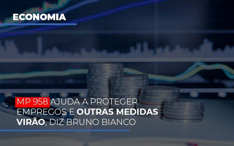 Mp 958 Ajuda A Proteger Empregos E Outras Medidas Virao Notícias E Artigos Contábeis - Contabilidade na Barra da Tijuca