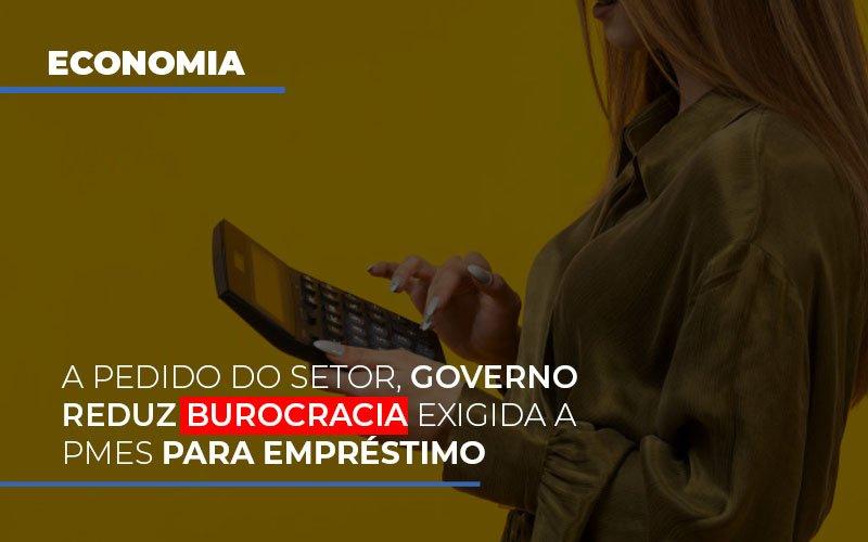 A Pedido Do Setor Governo Reduz Burocracia Exigida A Pmes Para Empresario Notícias E Artigos Contábeis - Contabilidade na Barra da Tijuca