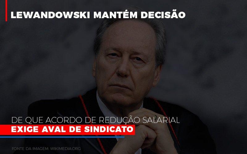 Lewnadowiski Mantem Decisao De Que Acordo De Reducao Salarial Exige Aval Dosindicato Notícias E Artigos Contábeis - Contabilidade na Barra da Tijuca