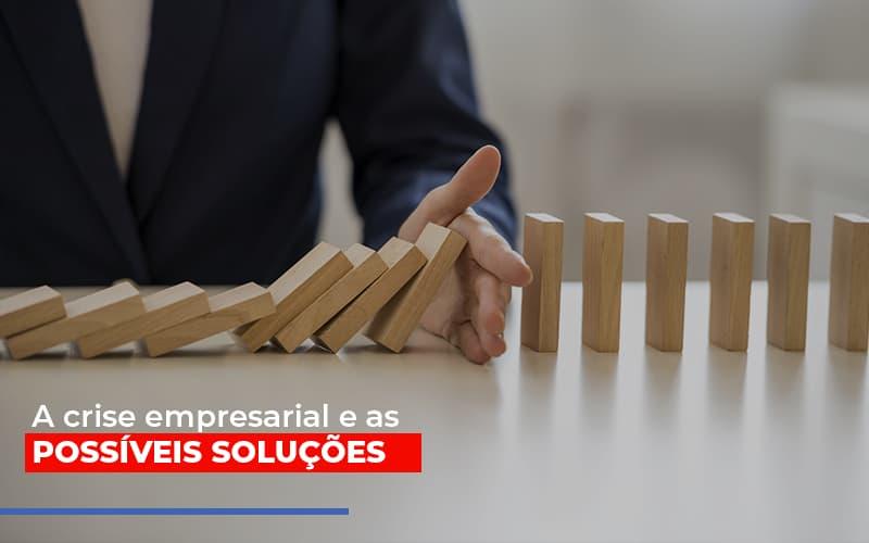 A Crise Empresarial E As Possiveis Solucoes Notícias E Artigos Contábeis - Contabilidade na Barra da Tijuca
