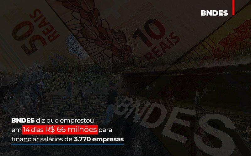 Bndes Dis Que Emprestou Em 14 Dias Rs 66 Milhoes Para Financiar Salarios De 3770 Empresas Contabilidade No Itaim Paulista Sp | Abcon Contabilidade Notícias E Artigos Contábeis - Contabilidade na Barra da Tijuca