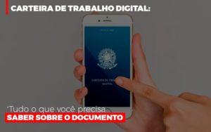Carteira De Trabalho Digital Tudo O Que Voce Precisa Saber Sobre O Documento Notícias E Artigos Contábeis - Contabilidade na Barra da Tijuca