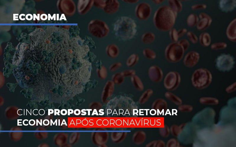 Cinco Propostas Para Retomar Economia Apos Coronavirus Notícias E Artigos Contábeis - Contabilidade na Barra da Tijuca