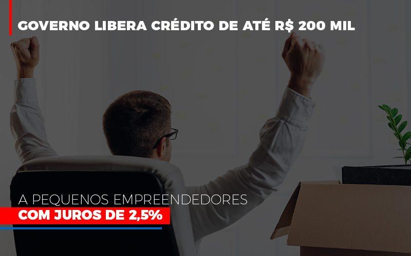 Governo Libera Credito De Ate 200 Mil A Pequenos Empreendedores Com Juros Notícias E Artigos Contábeis - Contabilidade na Barra da Tijuca