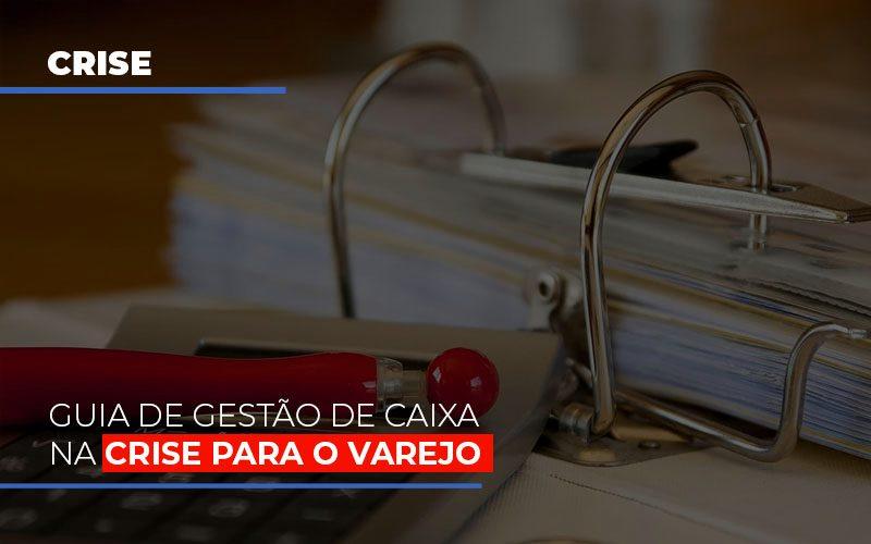 Guia De Gestao De Caixa Na Crise Para O Varejo Notícias E Artigos Contábeis - Contabilidade na Barra da Tijuca