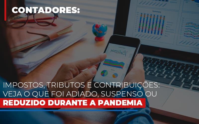 Impostos Tributos E Contribuicoes Veja O Que Foi Adiado Suspenso Ou Reduzido Durante A Pandemia Notícias E Artigos Contábeis - Contabilidade na Barra da Tijuca