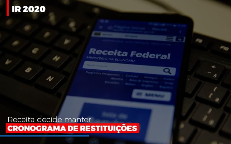 Ir 2020 Receita Federal Decide Manter Cronograma De Restituicoes Notícias E Artigos Contábeis - Contabilidade na Barra da Tijuca