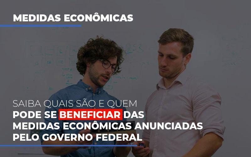 Medidas Economicas Anunciadas Pelo Governo Federal Notícias E Artigos Contábeis - Contabilidade na Barra da Tijuca
