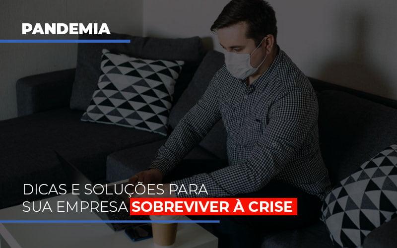 Pandemia Dicas E Solucoes Para Sua Empresa Sobreviver A Crise Notícias E Artigos Contábeis - Contabilidade na Barra da Tijuca