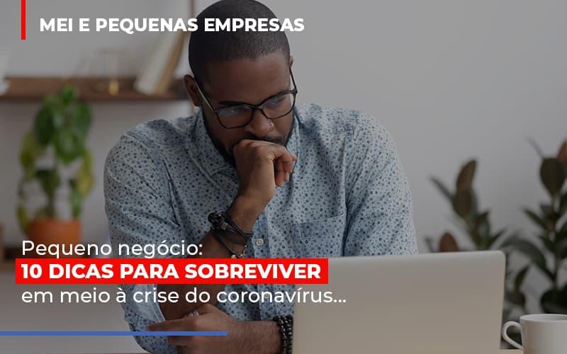 Pequeno Negocio Dicas Para Sobreviver Em Meio A Crise Do Coronavirus Notícias E Artigos Contábeis - Contabilidade na Barra da Tijuca