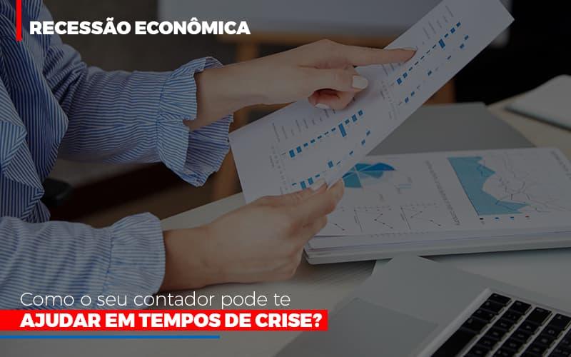 Http://recessao Economica Como Seu Contador Pode Te Ajudar Em Tempos De Crise/ Notícias E Artigos Contábeis - Contabilidade na Barra da Tijuca