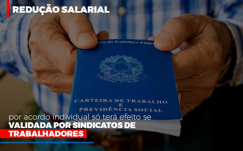 Reducao Salarial Por Acordo Individual So Tera Efeito Se Validada Por Sindicatos De Trabalhadores Notícias E Artigos Contábeis - Contabilidade na Barra da Tijuca