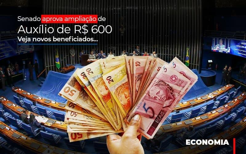 Senado Aprova Ampliacao De Auxilio De Rs 600 Veja Novos Beneficiados Notícias E Artigos Contábeis - Contabilidade na Barra da Tijuca