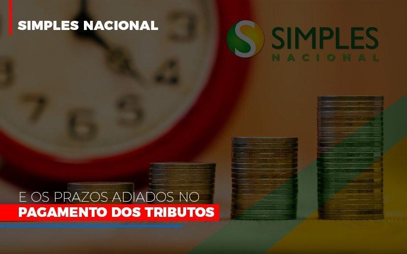 Simples Nacional E Os Prazos Adiados No Pagamento Dos Tributos Notícias E Artigos Contábeis - Contabilidade na Barra da Tijuca