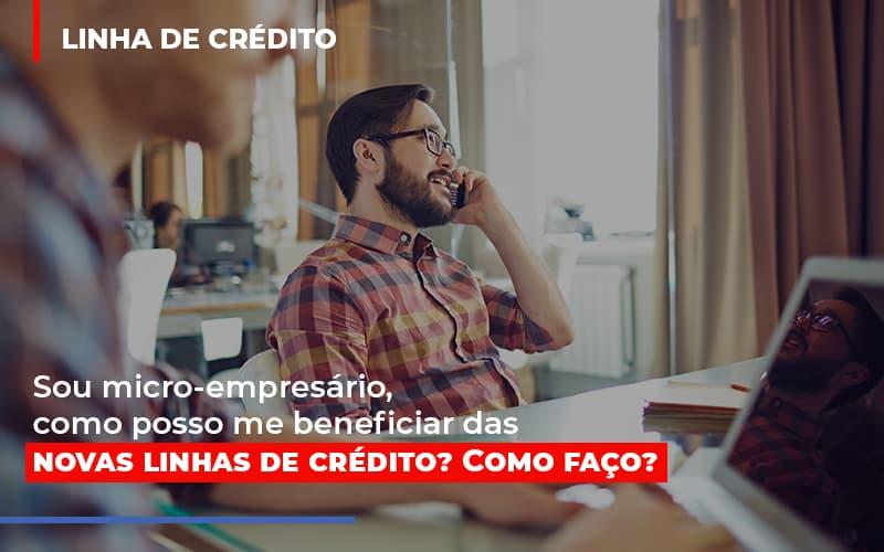 Sou Micro Empresario Com Posso Me Beneficiar Das Novas Linas De Credito Notícias E Artigos Contábeis - Contabilidade na Barra da Tijuca