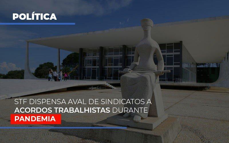 Stf Dispensa Aval De Sindicatos A Acordos Trabalhistas Durante Pandemia Notícias E Artigos Contábeis - Contabilidade na Barra da Tijuca
