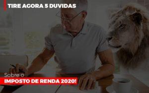 Tire Agora 5 Duvidas Sobre O Imposto De Renda 2020 Notícias E Artigos Contábeis - Contabilidade na Barra da Tijuca