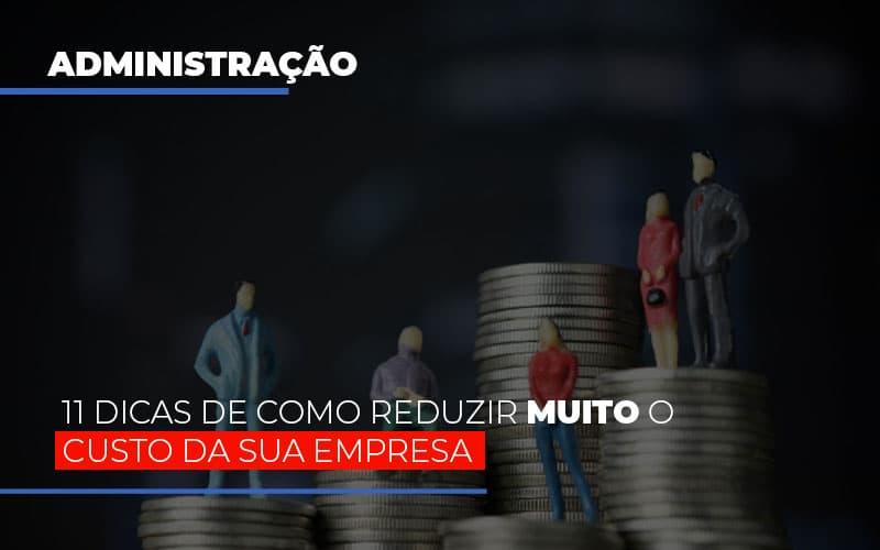 11 Dicas De Como Reduzir Muito O Custo Da Sua Empresa Notícias E Artigos Contábeis - Contabilidade na Barra da Tijuca