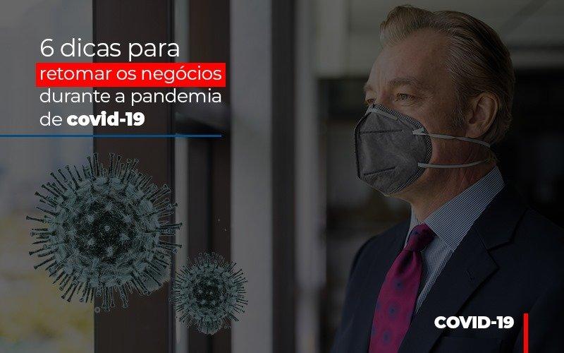 6 Dicas Para Retomar Os Negocios Durante A Pandemia De Covid 19 Notícias E Artigos Contábeis - Contabilidade na Barra da Tijuca