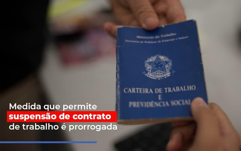 Medida Que Permite Suspensao De Contrato De Trabalho E Prorrogada Notícias E Artigos Contábeis - Contabilidade na Barra da Tijuca