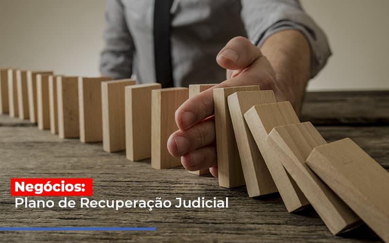 Negocios Plano De Recuperacao Judicial Notícias E Artigos Contábeis - Contabilidade na Barra da Tijuca