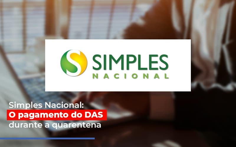 Simples Nacional O Pagamento Do Das Durante A Quarentena Notícias E Artigos Contábeis - Contabilidade na Barra da Tijuca