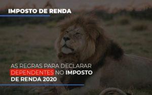 As Regras Para Declarar Dependentes No Imposto De Renda 2020 Notícias E Artigos Contábeis - Contabilidade na Barra da Tijuca