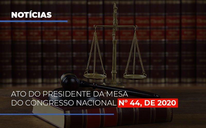 Ato Do Presidente Da Mesa Do Congresso Nacional N 44 De 2020 Notícias E Artigos Contábeis - Contabilidade na Barra da Tijuca