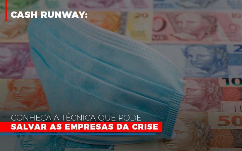 Cash Runway Conheca A Tecnica Que Pode Salvar As Empresas Da Crise Notícias E Artigos Contábeis - Contabilidade na Barra da Tijuca