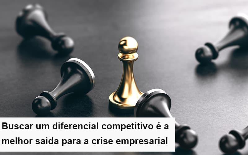 Diferencial Competitivo Do Que A Sua Empresa Precisa Na Crise Notícias E Artigos Contábeis - Contabilidade na Barra da Tijuca
