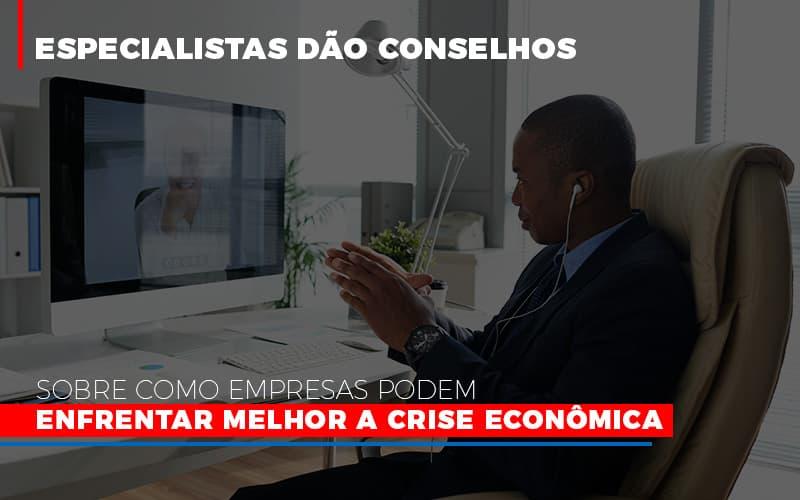 Especialistas Dao Conselhos Sobre Como Empresas Podem Enfrentar Melhor A Crise Economica Notícias E Artigos Contábeis - Contabilidade na Barra da Tijuca