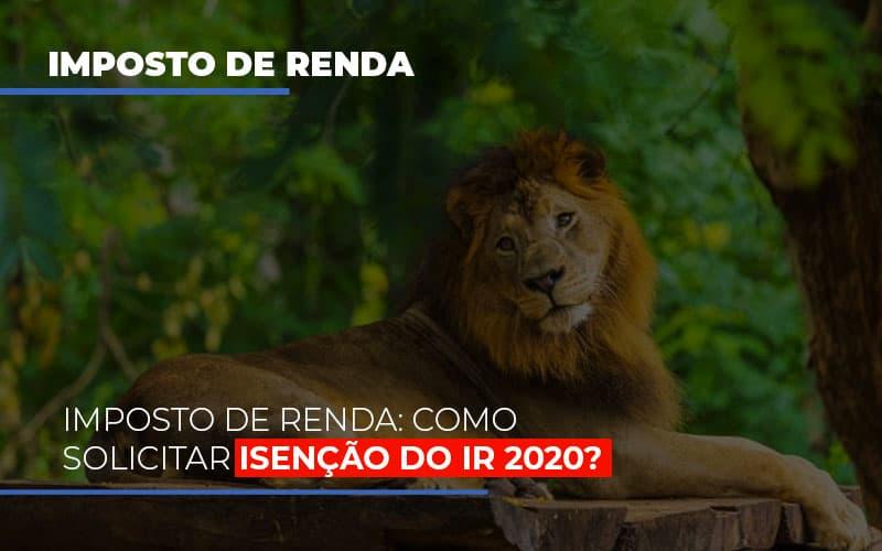 Imposto De Renda Como Solicitar Isencao Do Ir 2020 Notícias E Artigos Contábeis - Contabilidade na Barra da Tijuca