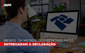 Irpf Menos Da Metade Dos Contribuintes Entregaram A Declaracao Notícias E Artigos Contábeis - Contabilidade na Barra da Tijuca