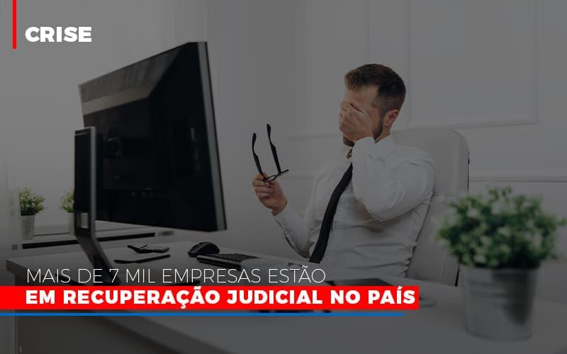 Mais De 7 Mil Empresas Estao Em Recuperacao Judicial No Pais Notícias E Artigos Contábeis - Contabilidade na Barra da Tijuca