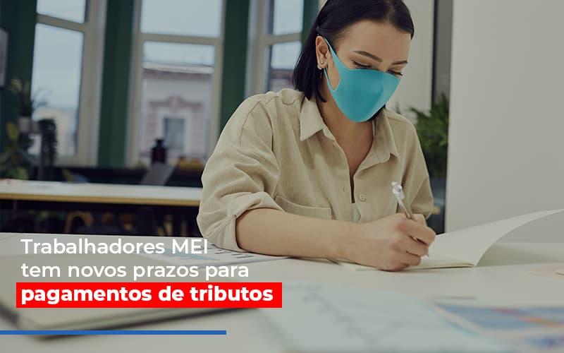 Mei Trabalhadores Mei Tem Novos Prazos Para Pagamentos De Tributos Notícias E Artigos Contábeis - Contabilidade na Barra da Tijuca