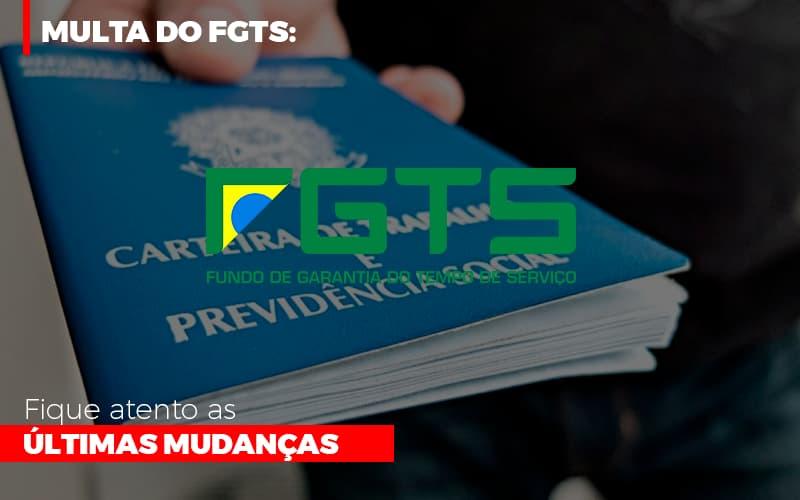 Multa Do Fgts Fique Atento As Ultimas Mudancas Notícias E Artigos Contábeis - Contabilidade na Barra da Tijuca