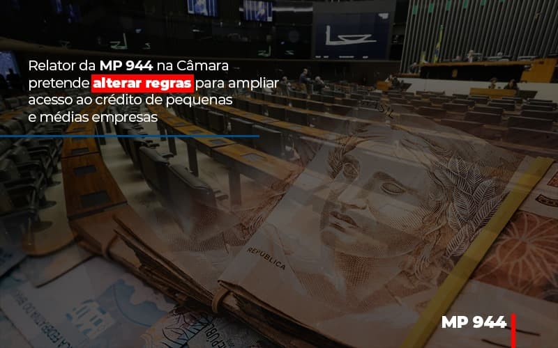 Relator Da Mp 944 Na Camara Pretende Alterar Regras Para Ampliar Acesso Ao Credito De Pequenas E Medias Empresas Notícias E Artigos Contábeis - Contabilidade na Barra da Tijuca