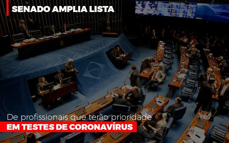 Senado Amplia Lista De Profissionais Que Terao Prioridade Em Testes De Coronavirus Notícias E Artigos Contábeis - Contabilidade na Barra da Tijuca