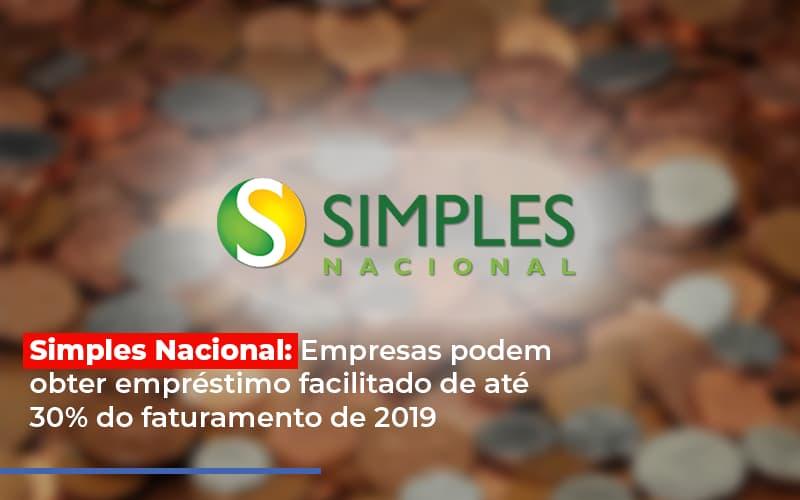 Simples Nacional Empresas Podem Obter Emprestimo Facilitado De Ate 30 Do Faturamento De 2019 Notícias E Artigos Contábeis - Contabilidade na Barra da Tijuca