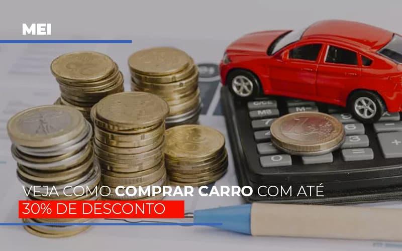 Mei Veja Como Comprar Carro Com Ate 30 De Desconto Notícias E Artigos Contábeis - Contabilidade na Barra da Tijuca