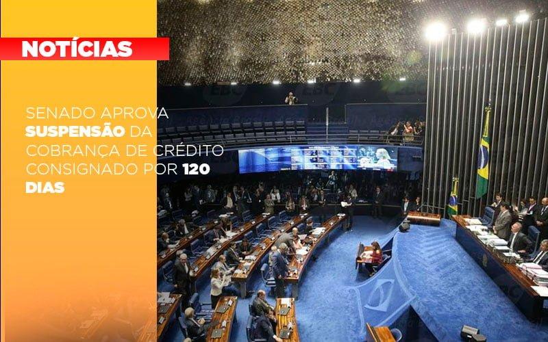 Senado Aprova Suspensao Da Cobranca De Credito Consignado Por 120 Dias Notícias E Artigos Contábeis - Contabilidade na Barra da Tijuca