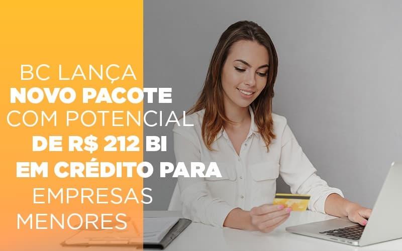Bc Lanca Novo Pacote Com Potencial De R 212 Bi Em Credito Para Empresas Menores Notícias E Artigos Contábeis - Contabilidade na Barra da Tijuca