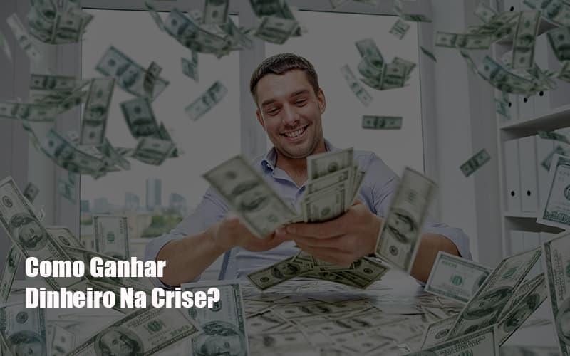 Como Ganhar Dinheiro Na Crise Notícias E Artigos Contábeis - Contabilidade na Barra da Tijuca