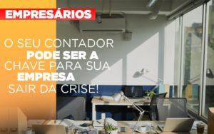 Contador E Peca Chave Na Retomada De Negocios Pos Pandemia Notícias E Artigos Contábeis - Contabilidade na Barra da Tijuca