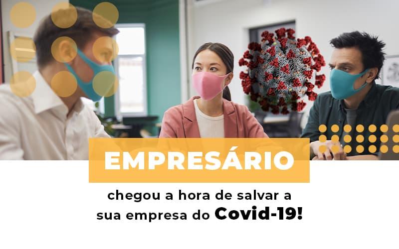 Empresario Chegou A Hora De Salvar A Sua Empresa Do Covid 19 Notícias E Artigos Contábeis - Contabilidade na Barra da Tijuca