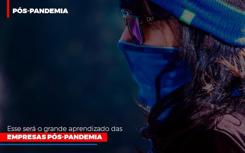 Esse Sera O Grande Aprendizado Das Empresas Pos Pandemia Notícias E Artigos Contábeis - Contabilidade na Barra da Tijuca